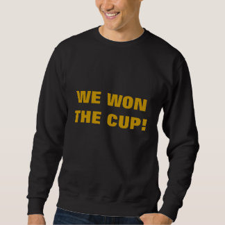 WE WON THE CUP! SWEATSHIRT