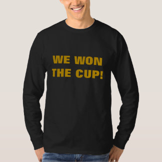 WE WON THE CUP! T-Shirt