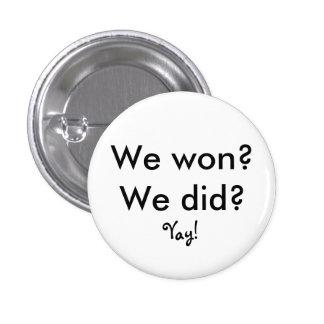 We won? We did?, Yay! 1 Inch Round Button