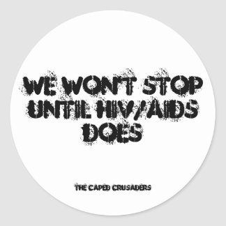 We Won't Stop Until HIV/AIDS Does Classic Round Sticker