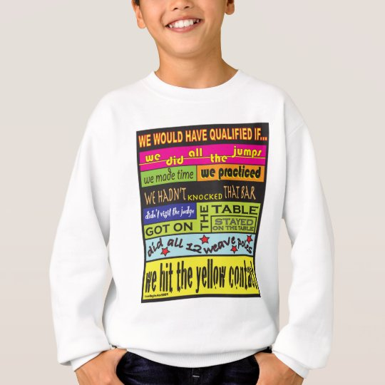 We Would Have Qualified.... Sweatshirt