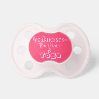 Weaknesses = pacifiers and yoga