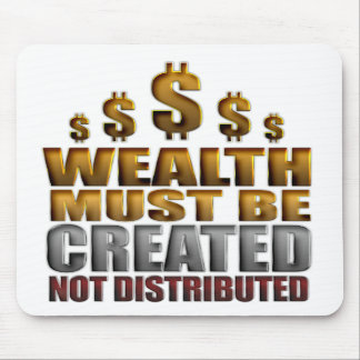 Wealth Must Be Created Not Distributed Mouse Pad