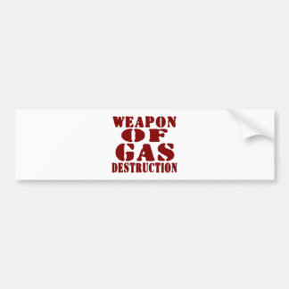 Weapon Of Gas Destruction Bumper Sticker
