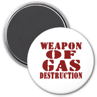 Weapon Of Gas Destruction Magnet