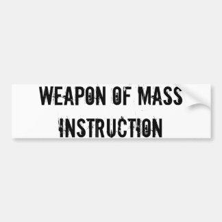 Weapon of mass instruction bumper sticker