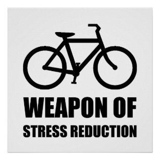 Weapon of Stress Reduction Biking Poster