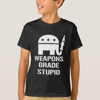 Weapons grade stupid T-Shirt