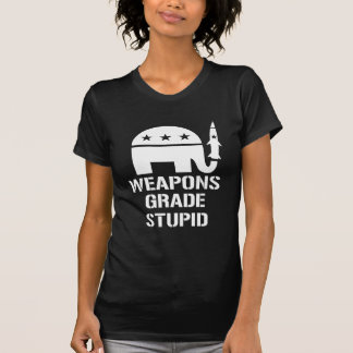 Weapons grade stupid t-shirts