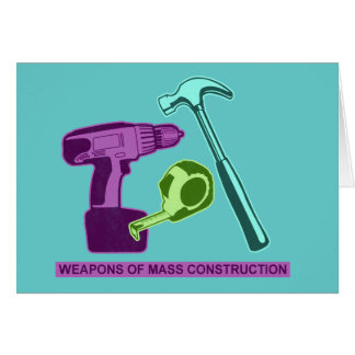 Weapons of Mass Construction Card