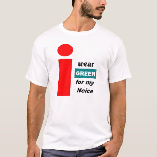 Wear green for my Neice T-Shirt