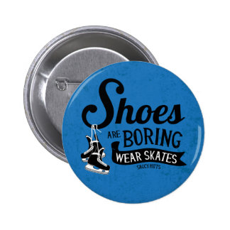 Wear Hockey Skates Shoes Are Boring Button