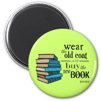 Wear the Old Coat . . Book Quote 2 Inch Round Magnet