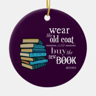 Wear the Old Coat . . Book Quote Ceramic Ornament