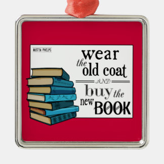 Wear the Old Coat . . Book Quote Square Metal Christmas Ornament