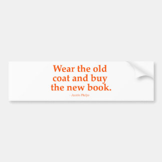 Wear The Old Coat & Buy The New Book Car Bumper Sticker