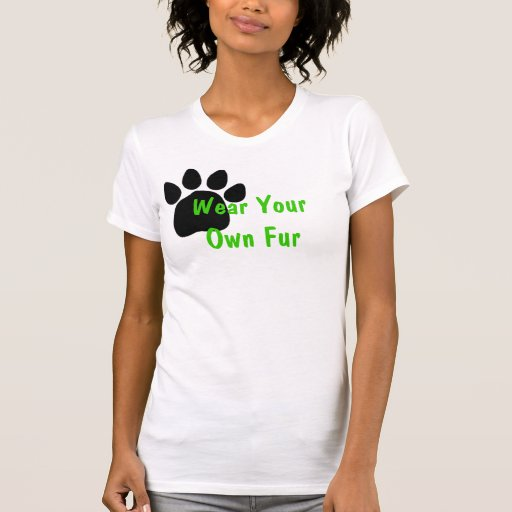 Wear Your Own Fur Tees