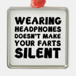 Wearing headphones doesn't make your farts silent christmas ornament