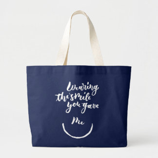 Wearing the smile you gave me large tote bag