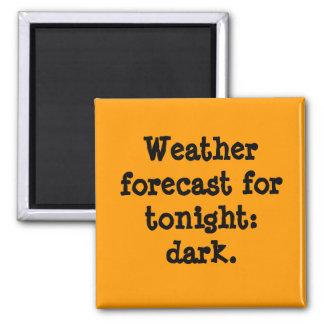 Weather forecast for tonight: dark. refrigerator magnet