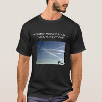 WEATHER MODIFICATION…..FACT….NOT FICTION!!! T-Shirt