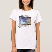 WEATHER WARFARE!!! T-Shirt