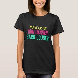 Weave Faster. Run Harder. Bark Louder. T-Shirt