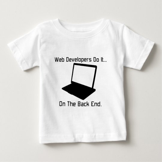 Web Developers do it... on the Back End. Baby T-Shirt