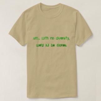 We'd All Be Clones T-Shirt