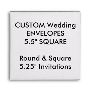 "Wedding Custom Envelopes 5.25"" Square Invitations"