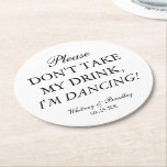 "Wedding Don&#39;t Take My Drink, I&#39;m Dancing! Round Paper Coaster<br><div class=""desc"">Quirky custom wedding coasters that can be used to place over your drinks to protect them from being thrown away.</div>"