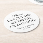 """Wedding Don't Take My Drink, I'm Dancing! Round Paper Coaster<br><div class=""""desc"""">Quirky custom wedding coasters that can be used to place over your drinks to protect them from being thrown away.</div>"""