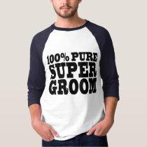 Wedding Favors 4 Grooms : 100% Pure Super Groom T-Shirt