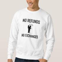 Wedding No Refunds No Exchanges Sweatshirt