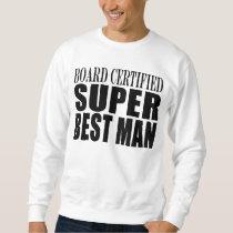 Wedding Party Favor Board Certified Super Best Man Sweatshirt