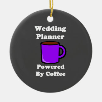 """""""Wedding Planner"""" Powered by Coffee Ceramic Ornament"""