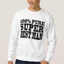 Weddings Favors Thanks : 100% Pure Super Best Man Sweatshirt