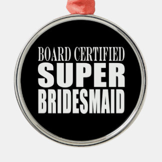 Weddings Favors Tokens & Thanks : Super Bridesmaid Round Metal Christmas Ornament
