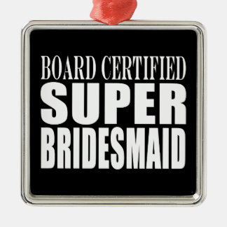 Weddings Favors Tokens & Thanks : Super Bridesmaid Square Metal Christmas Ornament