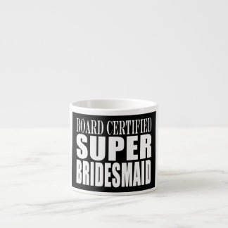 Weddings Favors Tokens & Thanks : Super Bridesmaid 6 Oz Ceramic Espresso Cup