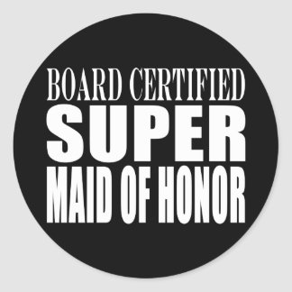 Weddings Favors Tokens Thanks Super Maid of Honor Classic Round Sticker