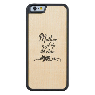 Weddings Mother of the Bride Carved Maple iPhone 6 Bumper Case