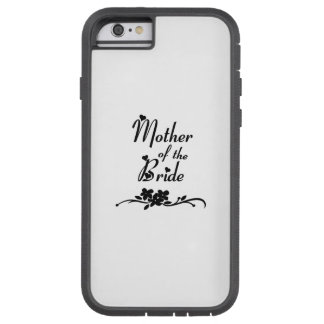 Weddings Mother of the Bride Tough Xtreme iPhone 6 Case