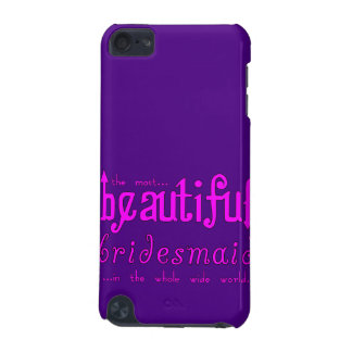 Weddings Party Favors Thanks Beautiful Bridesmaid iPod Touch (5th Generation) Cover