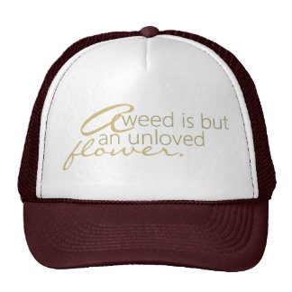 Weed Unloved Flower Quote Hat