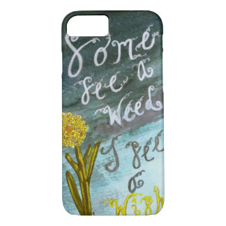 Weeds or Wishes- iPhone 7 case