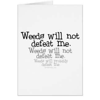 Weeds will not defeat me greeting card
