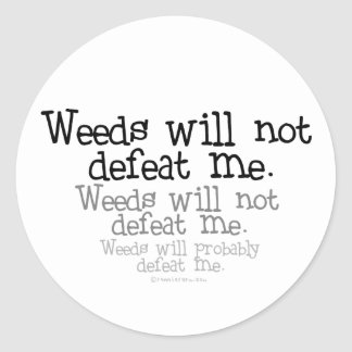 Weeds will not defeat me classic round sticker