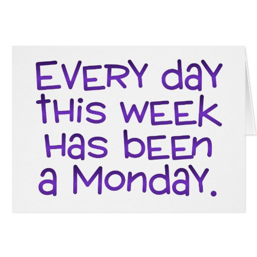 Week Full of Mondays Card