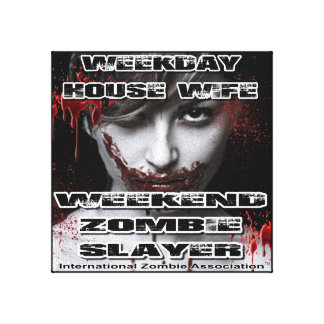Weekday House Wife, Weekend Zombie Slayer. Canvas Print